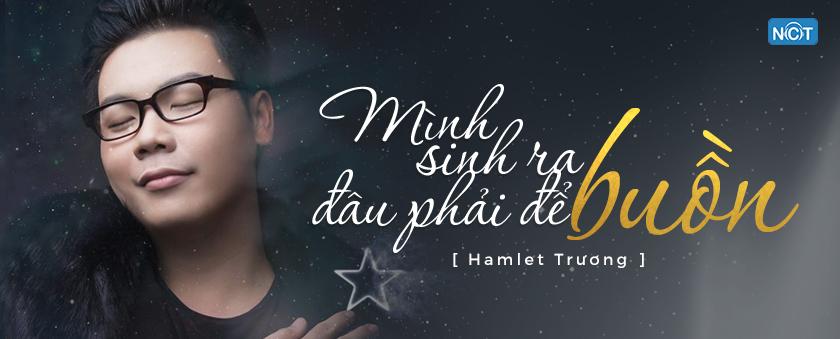minh sinh ra dau phai de buon - hamlet truong