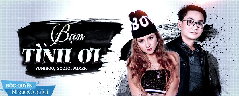 Bạn Tình Ơi - Yuni Boo, Goctoi Mixer (MV)