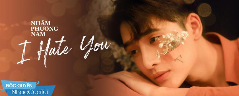 I Hate You - Nhâm Phương Nam