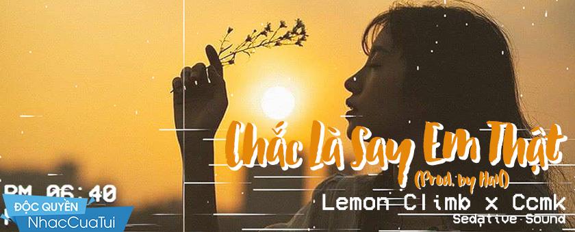 Chắc Là Say Em Thật - Lemon Climb, Ccmk