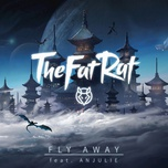 fly away - thefatrat, anjulie