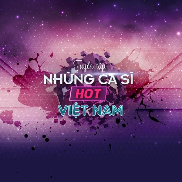 Những Ca Sĩ Hot Việt Nam