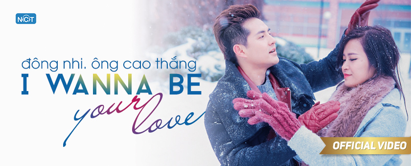 i wanna be your love - dong nhi, ong cao thang
